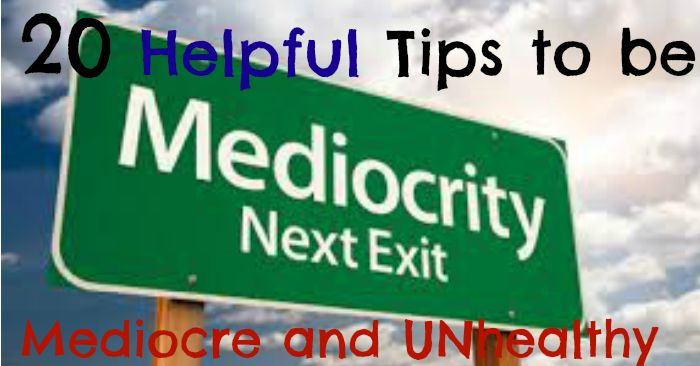 fwfl_blog_20 tips to be mediocre and unhealthy