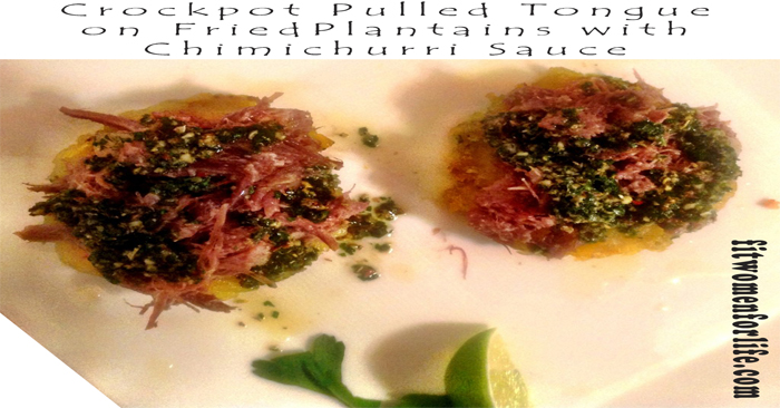 Crockpot Pulled Tongue on Fried Plantains with Chimichurri Sauce_700x366
