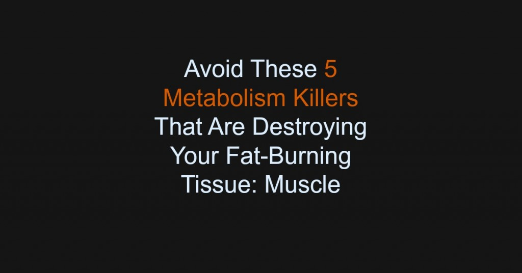 fwfl-blog-5 metabolism killers destroying your muscle