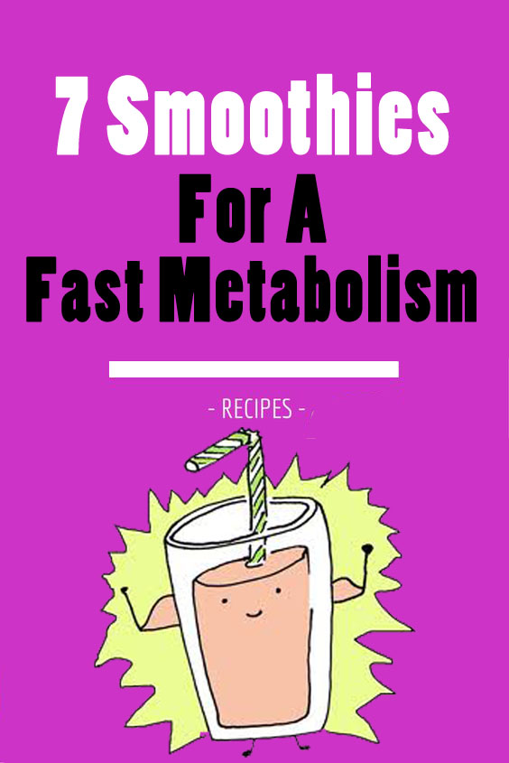7 Smoothies For a Fast Metabolism