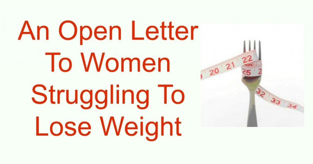 An Open Letter To Women Struggling To Lose Weight