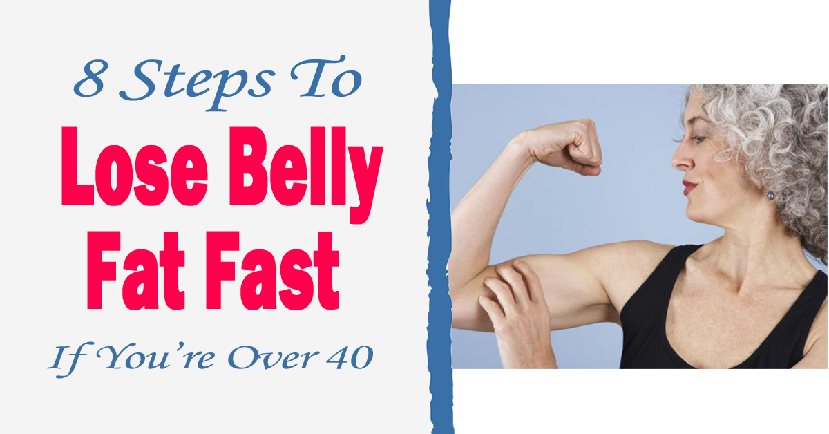 8 Steps To Lose Belly Fat Fast If You're Over 40 ...