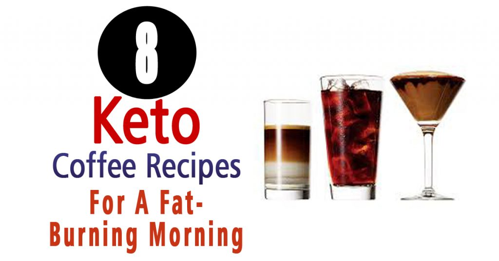 8 Keto Coffee Recipes For A Fat-Burning Morning